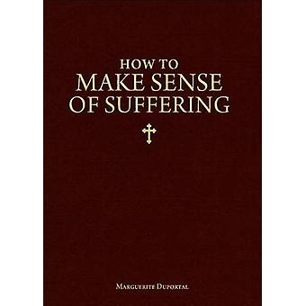 How to Make Sense of Suffering by Marguerite Duportal - 9781933184067