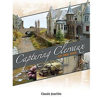 Capturing Clervaux - The Final Hour by Claude Joachim - 9789995900366