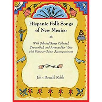 Hispanische Volkslieder von New Mexico: mit ausgewählten Lieder gesammelt, transkribiert und arrangiert für Gesang mit Klavier oder Gitarre begleitet