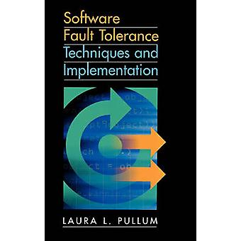 Software Fault Tolerance Techniques and Implementation by Pullum & Laura L.