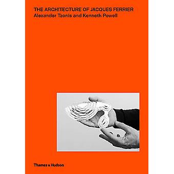 The Architecture of Jacques Ferrier by Alexander Tzonis - Kenneth Pow