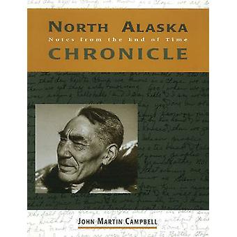 North Alaska Chronicles - Notes from the End of Time by John M. Campbe