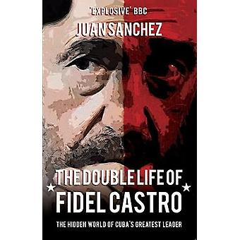 Fidel Castro - La Double Vie de verborgen van Cuba's werelds grootste