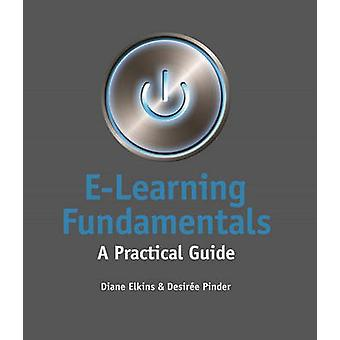 E-Learning Fundamentals - A Practical Guide by Diane Elkins - Desiree
