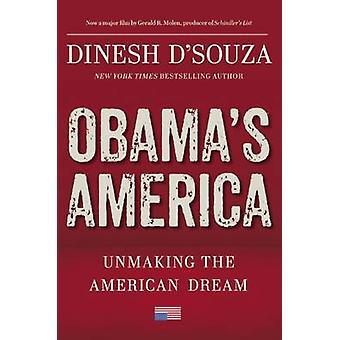 Obama's America - Unmaking the American Dream by Dinesh D'Souza - 9781