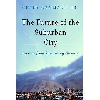 L'avenir de la ville de la banlieue - Lessons from Sustaining Phoenix par G