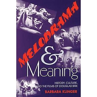 Melodrama and Meaning - History - Culture and the Films of Douglas Sir