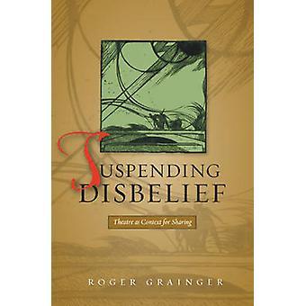 Suspension de mécréance - théâtre comme cadre pour le partage par Roger Grainge