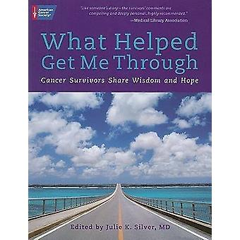 Was half mir durch - Teilen Krebsüberlebenden, Weisheit und Hoffnung durch