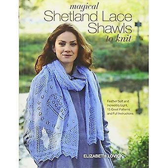 Magische Shetland Lace Schals stricken: Feder weich und unglaublich Licht, 15 große Muster und ausführliche Anleitung