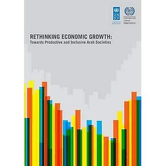 Rethinking Economic Growth: Towards Productive and Inclusive Arab Societies