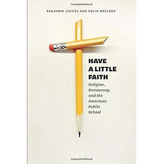 Heb een beetje vertrouwen: religie, democratie, en de Amerikaanse openbare School (geschiedenis en filosofie van het onderwijs)