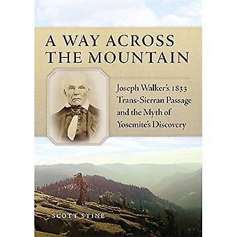 Ein Weg über den Berg: Joseph Walker 1833 Trans-Sierran Passage und der Mythos der Yosemite Entdeckung