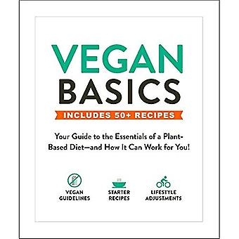 Vegan Basics: Your Guide to the Essentials of a Plant-Based Diet-and How It� Can Work for You! (Basics)