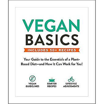 Vegan Basics: Uw gids tot de essentie van een plantaardig dieet- en hoe het kan werken voor u! (Basis)