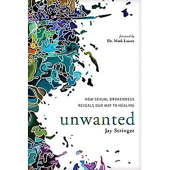 Unwanted: How Sexual Brokenness Reveals Our Way to Healing