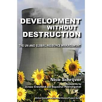 Development Without Destruction The UN and Global Resource Management by Schrijver & Nico