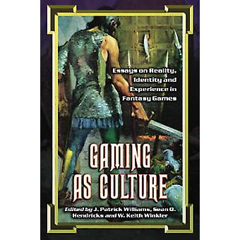 Gaming as Culture - Essays on Reality - Identity and Experience in Fan