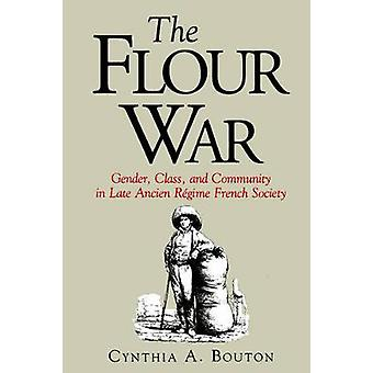 The Flour War Gender Class and Community in Late Ancien Regime French Society by Bouton & Cynthia A.