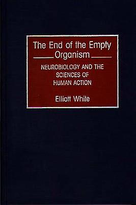 The End of the Empty Organism Neurobiology and the Sciences of Huhomme Action by blanc & Elliott
