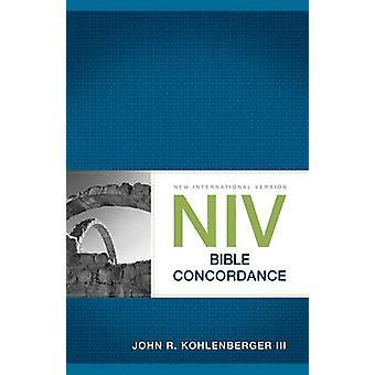 NIV Bible Concordance by Kohlenberger III & John R.