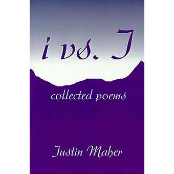 ivs.I Collected Poems by Maher & Justin