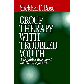 Group Therapy with Troubled Youth A CognitiveBehavioral Interactive Approach by Rose & Sheldon D.
