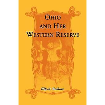 Ohio and Her Western Reserve with a Story of Three States Leading to the Latter from Connecticut by Way of Wyoming Its Indian Wars and Massacre by Mathews & Alfred