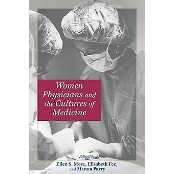 Women Physicians and the Cultures of Medicine by More & Ellen S.