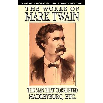 The Man That Corrupted Hadleyburg and Other Essays and Stories The Authorized Uniform Edition by Twain & Mark
