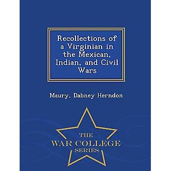 Recollections of a Virginian in the Mexican Indian and Civil Wars  War College Series by Herndon & Maury & Dabney