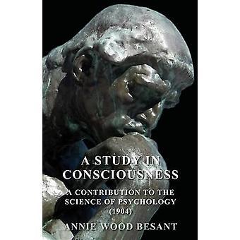 En studie i medvetande A bidrag till vetenskapen psykologi 1904 av Besant & Annie Wood