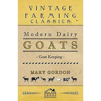 Modern Dairy Goats  Goat Keeping by Gordon & Mary