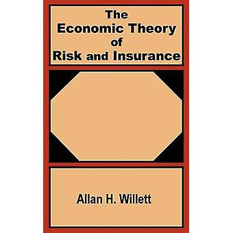 The Economic Theory of Risk and Insurance by Willett & Allan H.