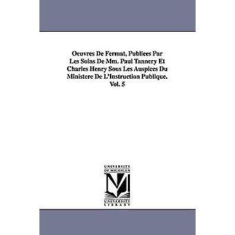Oeuvres de Fermat Publiees Par Les Soins de MM. Paul garveri Et Charles Henry Sous Les ledelse Du Ministere de LInstruction Publique.Vol. 5 av Fermat & Pierre De