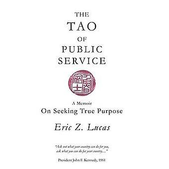 The Tao of Public Service A Memoir On Seeking True Purpose by Lucas & Eric Z.