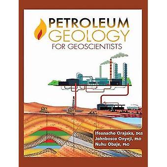 Erdölgeologie für Geowissenschaftler von Orajaka & Prof. Ifeanacho Paul