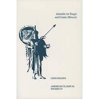Aristotle on Tragic  Comic Mimesis ACS 29 by Golden & Leon