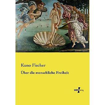 ber die menschliche Freiheit by Fischer & Kuno