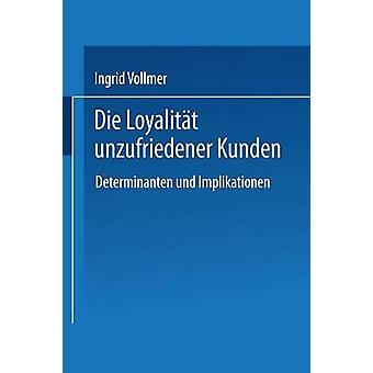 Die Loyalitt unzufriedener Kunden  Determinanten und Implikationen by Vollmer & Ingrid
