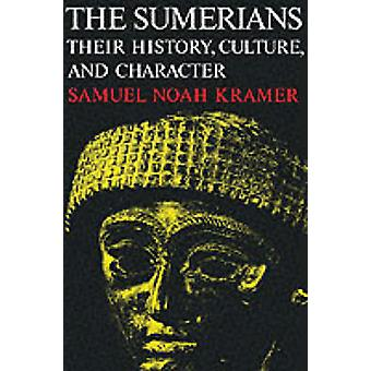 The Sumerians - Their History - Culture and Character (New edition) by