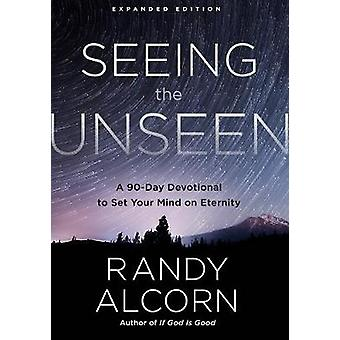 Seeing the Unseen (Expanded Edition) - A 90-Day Devotional to Set your