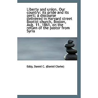 Liberty and Union. Our Country - Its Pride and Its Peril; A Discourse