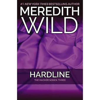Hardline - The Hacker Series #3 by Meredith Wild - 9781455591787 Book