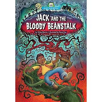 Jack and the Bloody Beanstalk by Wiley Blevins - 9781634401005 Book