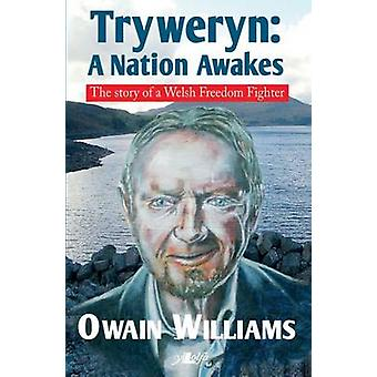 Tryweryn - A Nation Awakes - The Story of a Welsh Freedom Fighter by