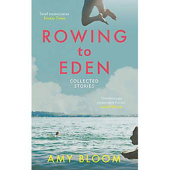 Rowing to Eden - Collected Stories by Amy Bloom - 9781783782154 Book