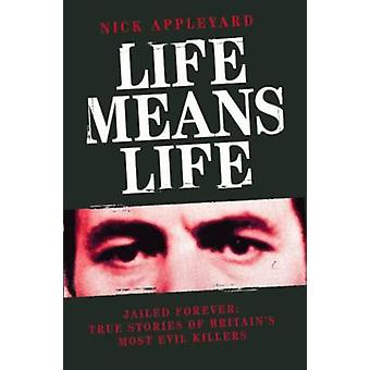Life Means Life - Jailed Forever - True Stories of Britain's Most Evil