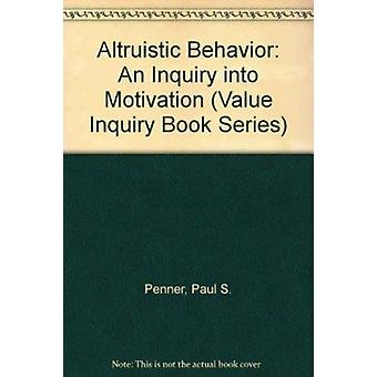 Altruistic Behavior - An Inquiry into Motivation by Paul S. Penner - 9