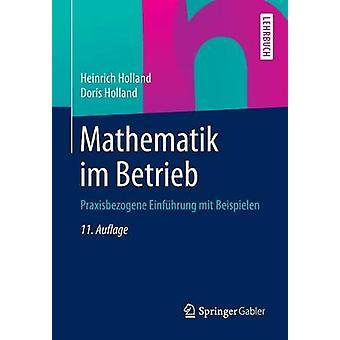 Mathematik Im Betrieb Praxisbezogene Einfuhrung Mit Beispielen by Holland & Heinrich